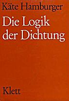 Die Logik der Dichtung [2. Aufl.] by Käte…