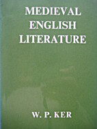 English Literature: Medieval by W. P. Ker