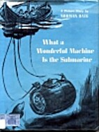 What a Wonderful Machine is the Submarine by…