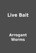 Live Bait by Arrogant Worms