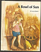 A Bowl of Sun by Frances Wosmek