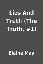 Lies And Truth (The Truth, #1) by Elaine May