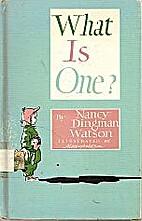 What Is One? by Nancy Dingman Watson