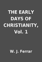 THE EARLY DAYS OF CHRISTIANITY, Vol. 1 by W.…