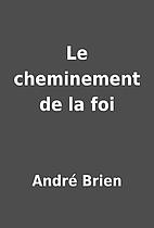 Le cheminement de la foi by André Brien