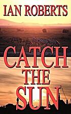 Catch the Sun (The Jan Willem Saga) by Ian…