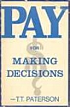 Pay for Making Decisions by T.T. Paterson