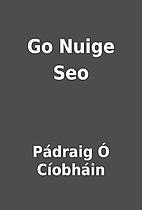 Go Nuige Seo by Pádraig Ó Cíobháin