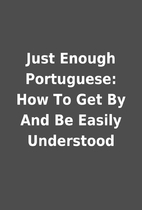 Just Enough Portuguese: How To Get By And Be…