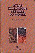 Atlas écologique des sols du monde by…