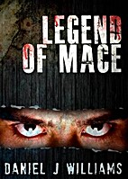Legend of Mace by Daniel J Williams