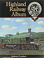 Highland Railway Album by Anthony J. Lambert