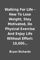 Walking For Life - How To Lose Weight, Stay…
