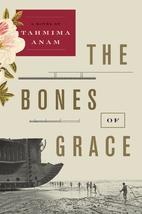 The Bones of Grace: A Novel by Tahmima Anam