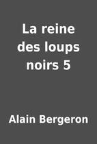La reine des loups noirs 5 by Alain Bergeron