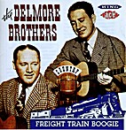 Delmore Brothers - Freight Train Boogie by…