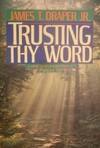 Trusting Thy Word by James T. Draper