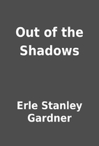 Out of the Shadows by Erle Stanley Gardner