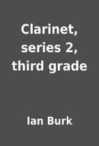 Clarinet, series 2, third grade by Ian Burk