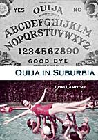 Ouija In Suburbia by Lori Lamothe