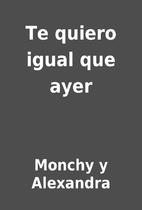 Te quiero igual que ayer by Monchy y…