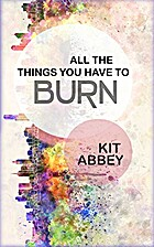 All The Things You Have To Burn