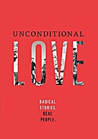 Unconditional love: radical stories. real…
