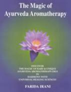 The Magic of Ayurveda Aromatherapy by Farida…