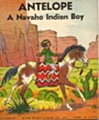 Antelope: A Navaho Indian Boy by Roger…