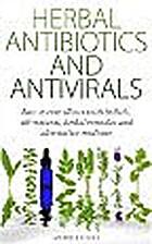 Herbal Antibiotics & Antivirals: How to Cure…
