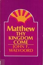 Matthew: Thy Kingdom Come by John F.…