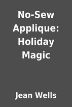 No-Sew Applique: Holiday Magic by Jean Wells