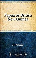 Papua or British New Guinea by Sir Hubert…