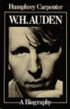 W. H. Auden: A Biography by Humphrey…