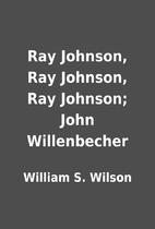 Ray Johnson, Ray Johnson, Ray Johnson; John…