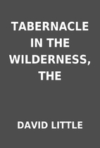 TABERNACLE IN THE WILDERNESS, THE by DAVID…