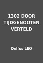 1302 DOOR TIJDGENOOTEN VERTELD by Delfos LEO