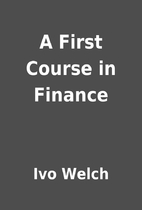 A First Course in Finance by Ivo Welch