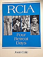 Rcia: 4 Retreat Days by Joan Cole