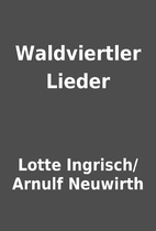 Waldviertler Lieder by Lotte Ingrisch/Arnulf…