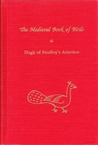 The Medieval Book of Birds: Hugh of…
