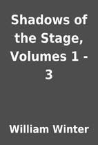 Shadows of the Stage, Volumes 1 - 3 by…