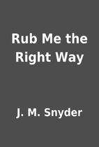 Rub Me the Right Way by J. M. Snyder