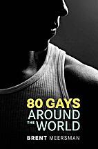 80 Gays Around the World by Brent Meersman