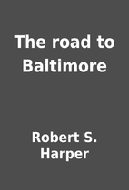 The road to Baltimore by Robert S. Harper