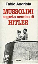 Mussolini segreto nemico di Hitler by Fabio…
