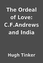 The Ordeal of Love: C.F.Andrews and India by…