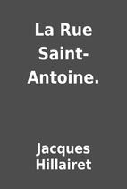 La Rue Saint-Antoine. by Jacques Hillairet