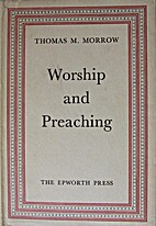 Worship and preaching, by Thomas M Morrow