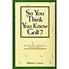 Think You Know Golf by William C. Kroen